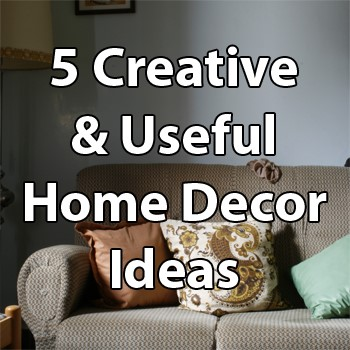 5 Creative & Useful Home Decor Ideas